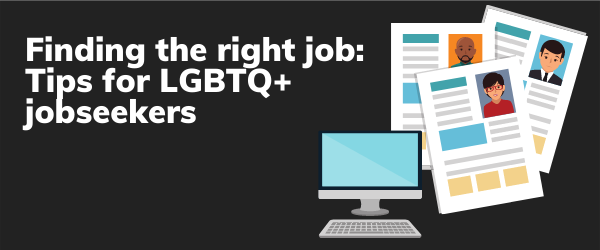Finding the right job: Tips for LGBTQ+ jobseekers